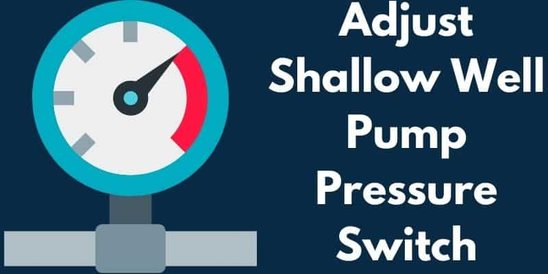 How to Adjust a Shallow Well Pump Pressure Switch