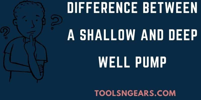 What Is the Difference Between A Shallow and Deep Well Pump?